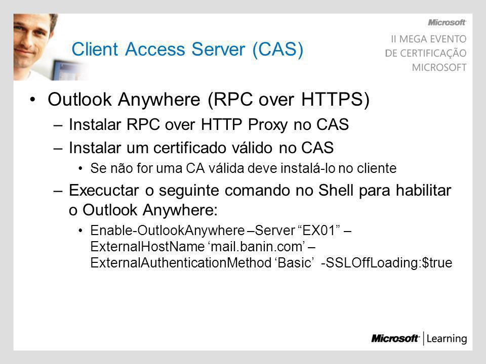 Client Access Server (CAS) Outlook Anywhere (RPC over HTTPS) –Instalar RPC over HTTP Proxy no CAS –Instalar um certificado válido no CAS Se não for um