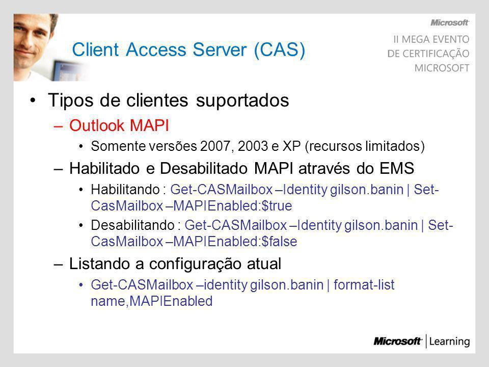 Client Access Server (CAS) Tipos de clientes suportados –Outlook MAPI Somente versões 2007, 2003 e XP (recursos limitados) –Habilitado e Desabilitado