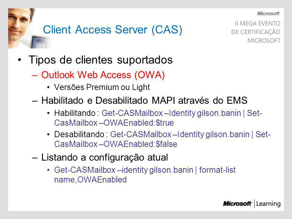 Client Access Server (CAS) Tipos de clientes suportados –Outlook Web Access (OWA) Versões Premium ou Light –Habilitado e Desabilitado MAPI através do