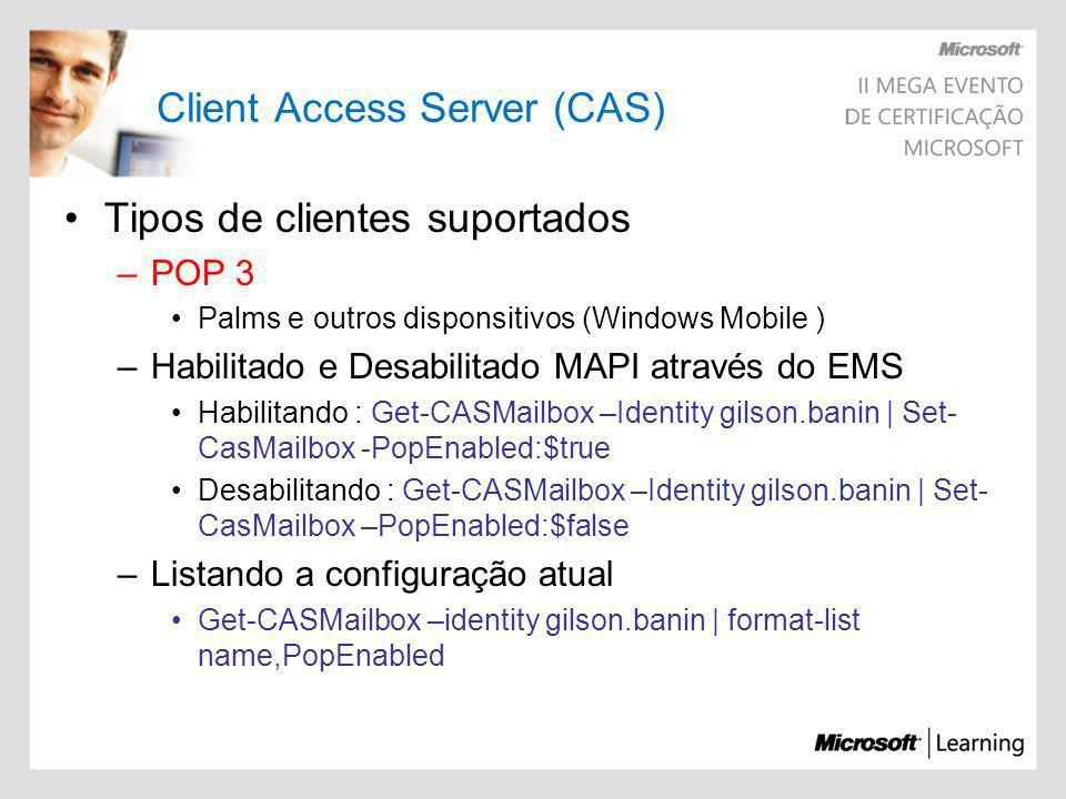 Client Access Server (CAS) Tipos de clientes suportados –POP 3 Palms e outros disponsitivos (Windows Mobile ) –Habilitado e Desabilitado MAPI através