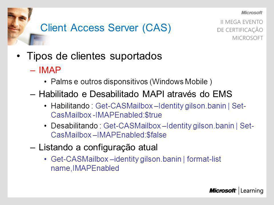 Client Access Server (CAS) Tipos de clientes suportados –IMAP Palms e outros disponsitivos (Windows Mobile ) –Habilitado e Desabilitado MAPI através d
