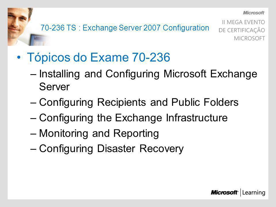 70-236 TS : Exchange Server 2007 Configuration Tópicos do Exame 70-236 –Installing and Configuring Microsoft Exchange Server –Configuring Recipients a