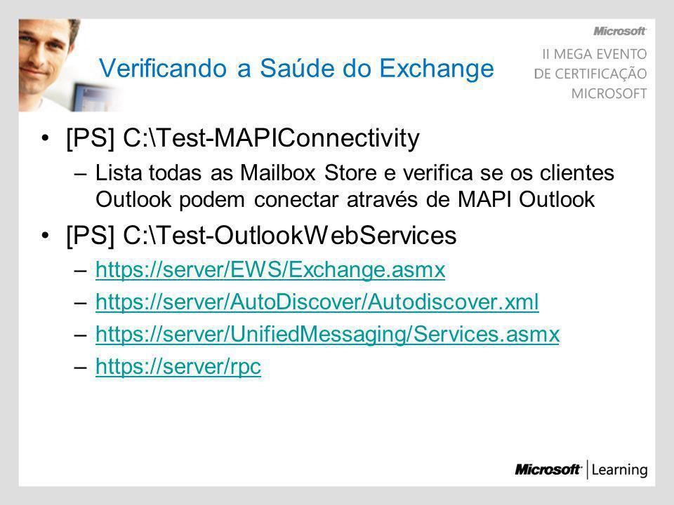 Verificando a Saúde do Exchange [PS] C:\Test-MAPIConnectivity –Lista todas as Mailbox Store e verifica se os clientes Outlook podem conectar através d
