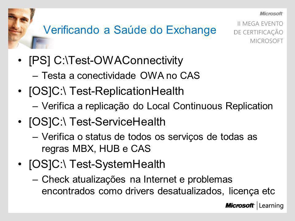 Verificando a Saúde do Exchange [PS] C:\Test-OWAConnectivity –Testa a conectividade OWA no CAS [OS]C:\ Test-ReplicationHealth –Verifica a replicação d