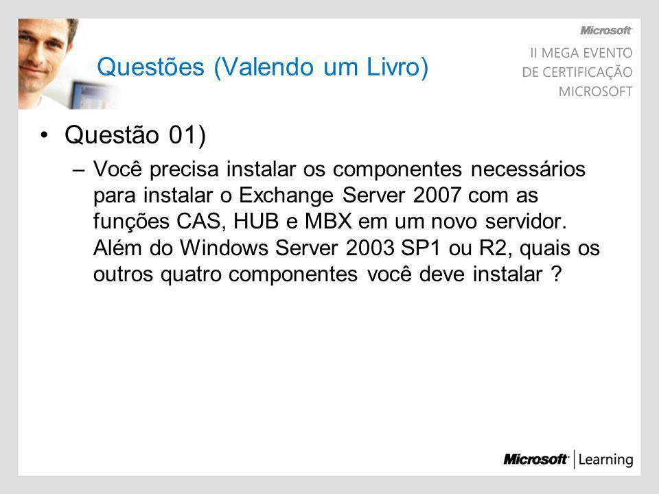 Questões (Valendo um Livro) Questão 01) –Você precisa instalar os componentes necessários para instalar o Exchange Server 2007 com as funções CAS, HUB