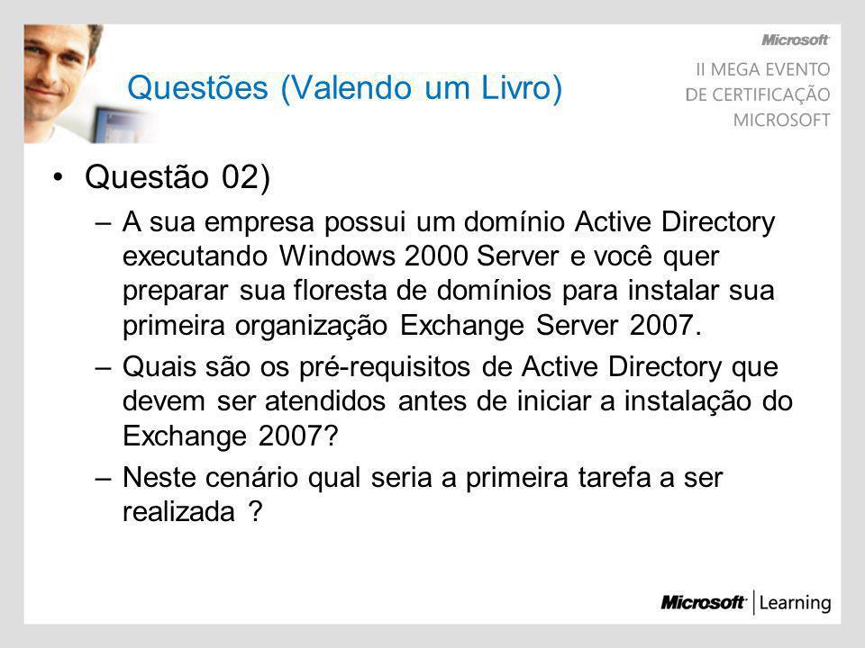 Questões (Valendo um Livro) Questão 02) –A sua empresa possui um domínio Active Directory executando Windows 2000 Server e você quer preparar sua flor