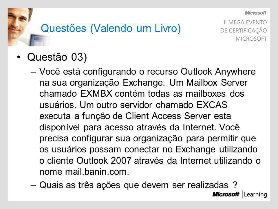 Questões (Valendo um Livro) Questão 03) –Você está configurando o recurso Outlook Anywhere na sua organização Exchange. Um Mailbox Server chamado EXMB