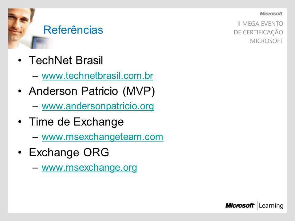 Referências TechNet Brasil –www.technetbrasil.com.brwww.technetbrasil.com.br Anderson Patricio (MVP) –www.andersonpatricio.orgwww.andersonpatricio.org