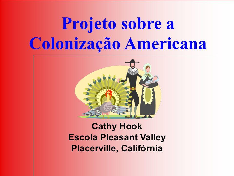 Projeto sobre a Colonização Americana Cathy Hook Escola Pleasant Valley Placerville, Califórnia