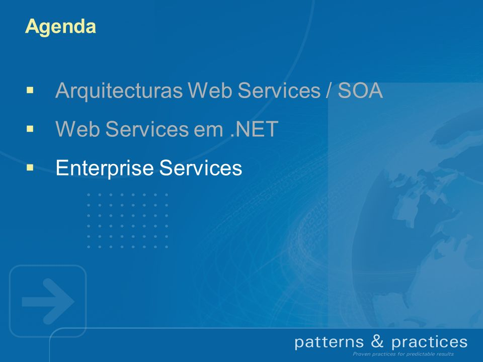 Agenda Arquitecturas Web Services / SOA Web Services em.NET Enterprise Services