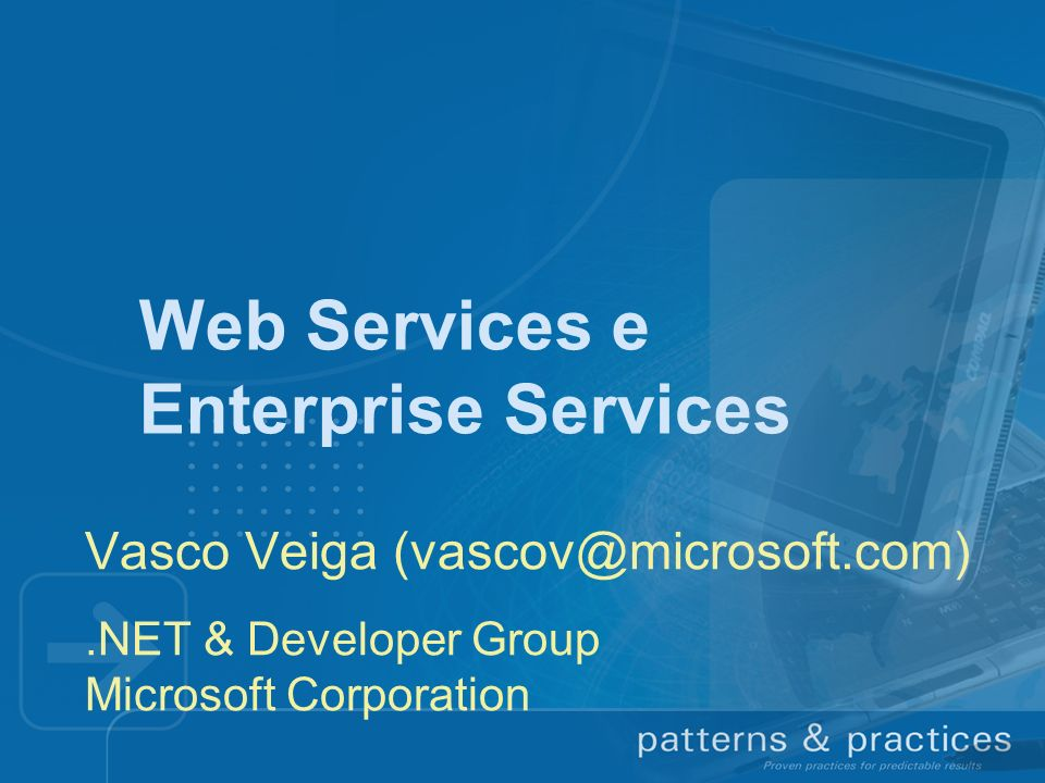 Web Services e Enterprise Services Vasco Veiga (vascov@microsoft.com).NET & Developer Group Microsoft Corporation