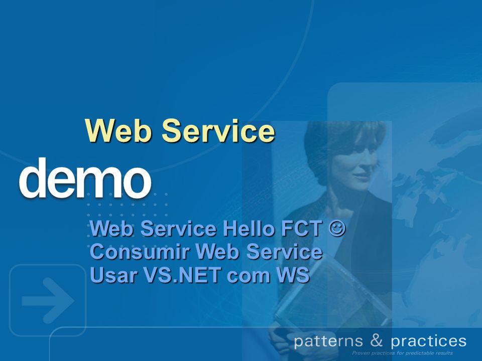 Web Service Web Service Hello FCT Consumir Web Service Usar VS.NET com WS