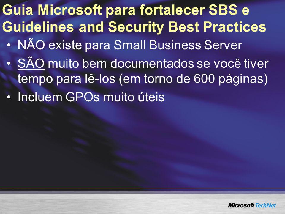Guia Microsoft para fortalecer SBS e Guidelines and Security Best Practices NÃO existe para Small Business Server SÃO muito bem documentados se você tiver tempo para lê-los (em torno de 600 páginas) Incluem GPOs muito úteis