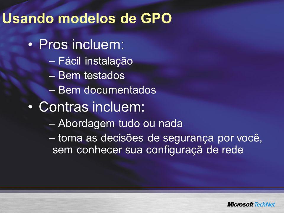 Usando modelos de GPO Pros incluem: – Fácil instalação – Bem testados – Bem documentados Contras incluem: – Abordagem tudo ou nada – toma as decisões de segurança por você, sem conhecer sua configuraçã de rede