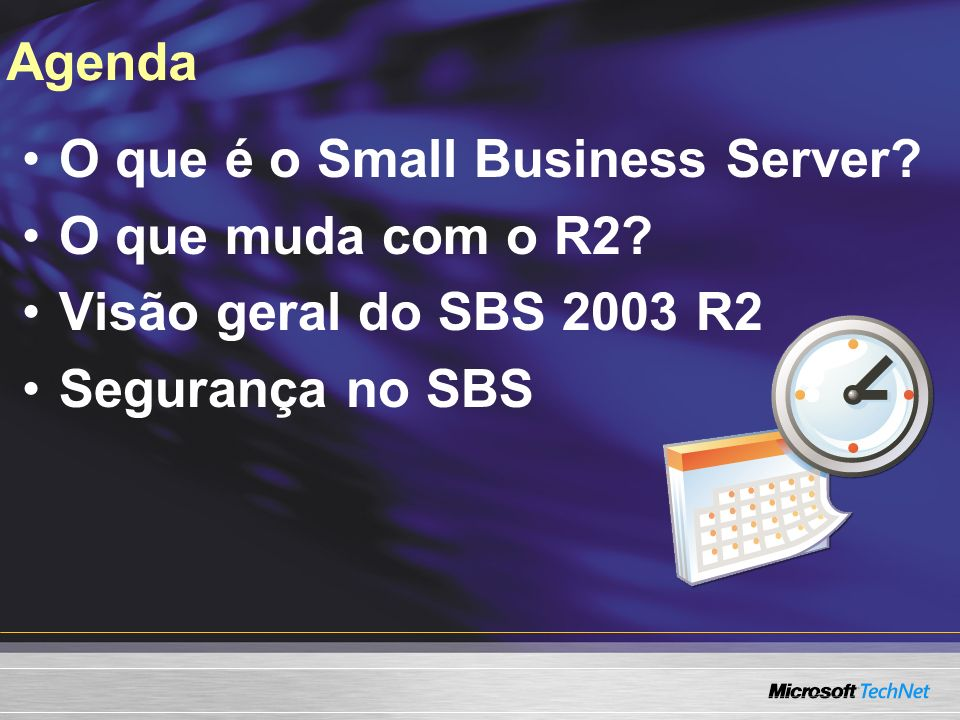 Agenda O que é o Small Business Server. O que muda com o R2.