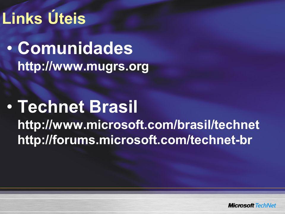 Links Úteis Comunidades http://www.mugrs.org Technet Brasil http://www.microsoft.com/brasil/technet http://forums.microsoft.com/technet-br