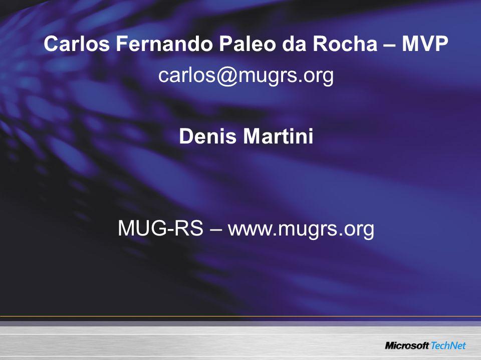 Carlos Fernando Paleo da Rocha – MVP carlos@mugrs.org Denis Martini MUG-RS – www.mugrs.org