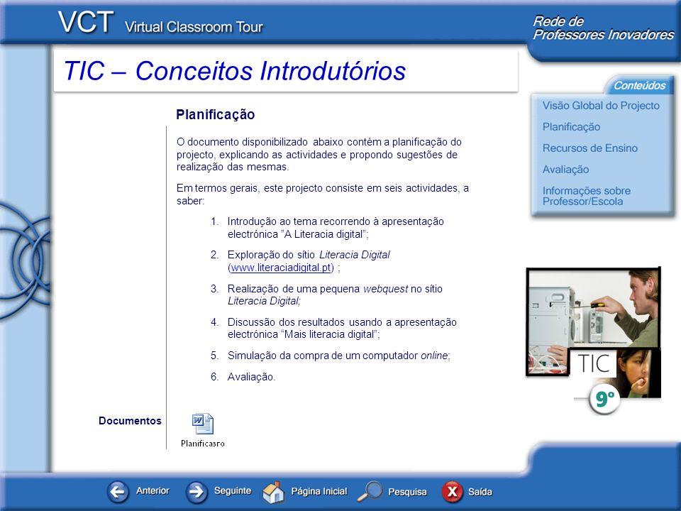 TIC – Conceitos Introdutórios Recursos de Ensino Os documentos disponibilizados em baixo são os que surgem referidos na planificação do projecto, servindo de base às actividades propostas.