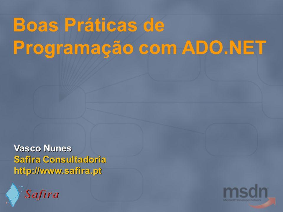Boas Práticas de Programação com ADO.NET Vasco Nunes Safira Consultadoria http://www.safira.pt