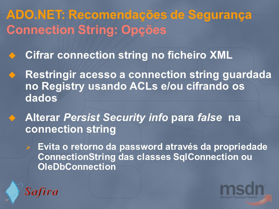 Cifrar connection string no ficheiro XML Restringir acesso a connection string guardada no Registry usando ACLs e/ou cifrando os dados Alterar Persist