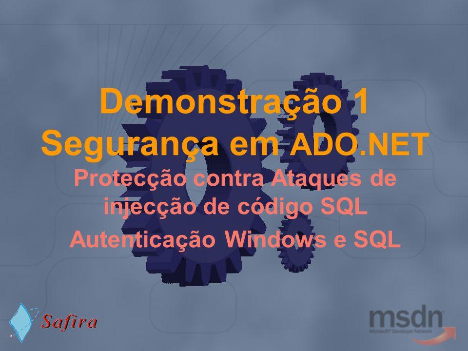 Demonstração 1 Segurança em ADO.NET Protecção contra Ataques de injecção de código SQL Autenticação Windows e SQL
