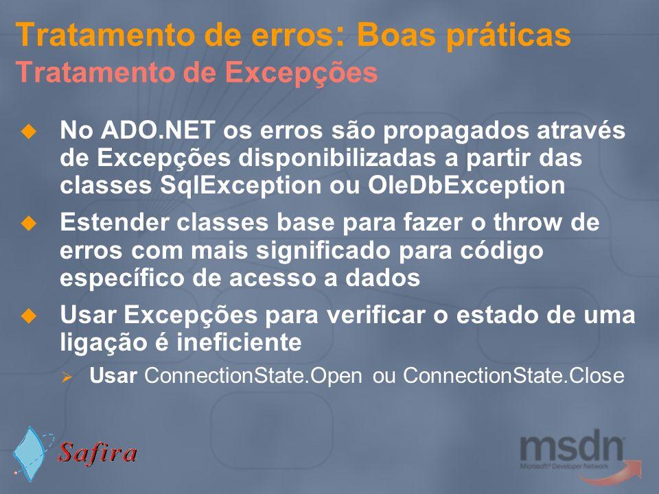 Tratamento de erros : Boas práticas Tratamento de Excepções No ADO.NET os erros são propagados através de Excepções disponibilizadas a partir das clas