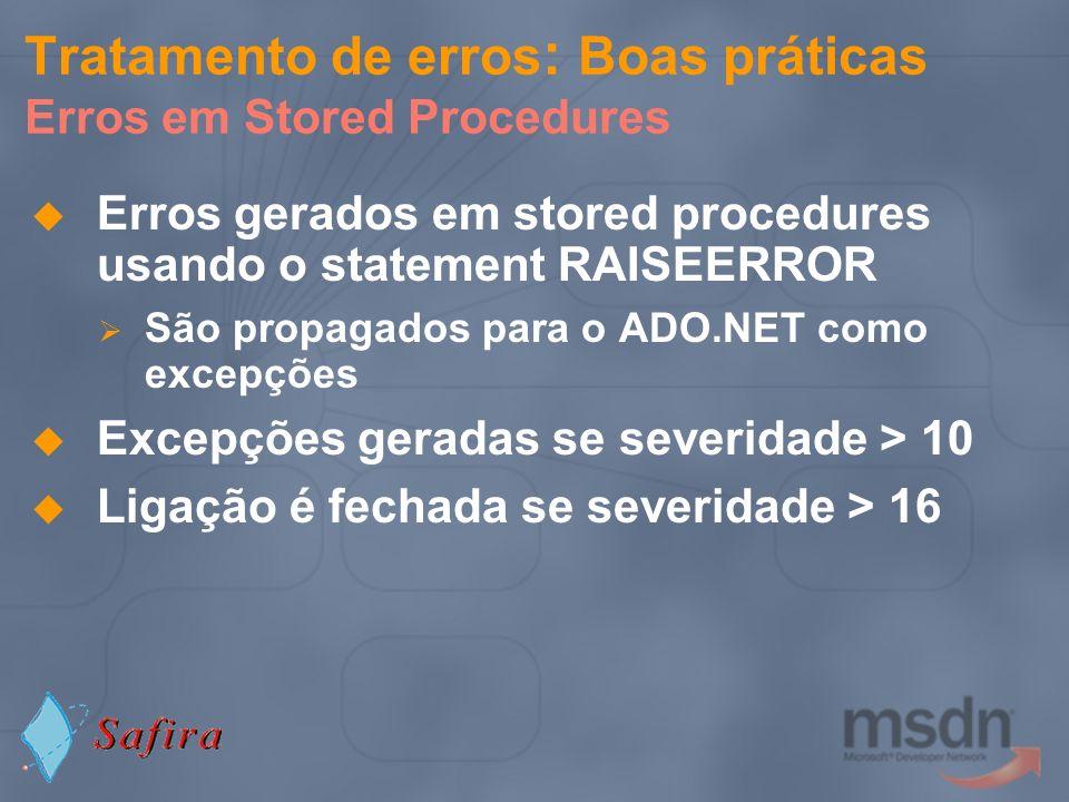 Erros gerados em stored procedures usando o statement RAISEERROR São propagados para o ADO.NET como excepções Excepções geradas se severidade > 10 Lig