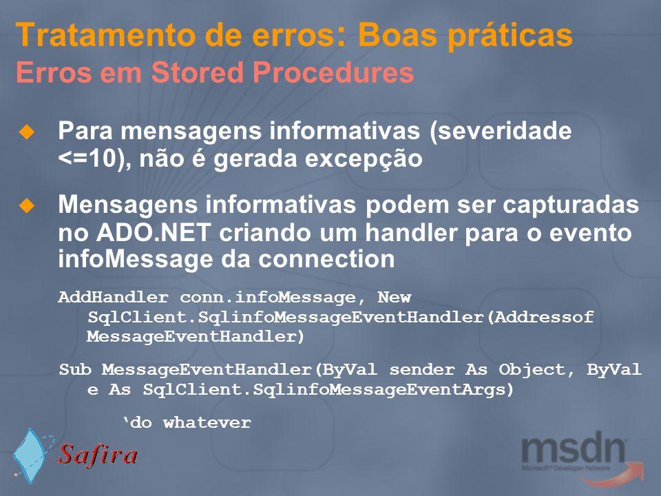 Para mensagens informativas (severidade <=10), não é gerada excepção Mensagens informativas podem ser capturadas no ADO.NET criando um handler para o