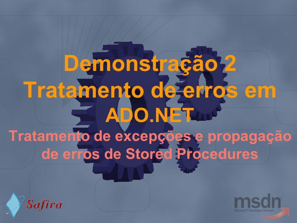 Demonstração 2 Tratamento de erros em ADO.NET Tratamento de excepções e propagação de erros de Stored Procedures