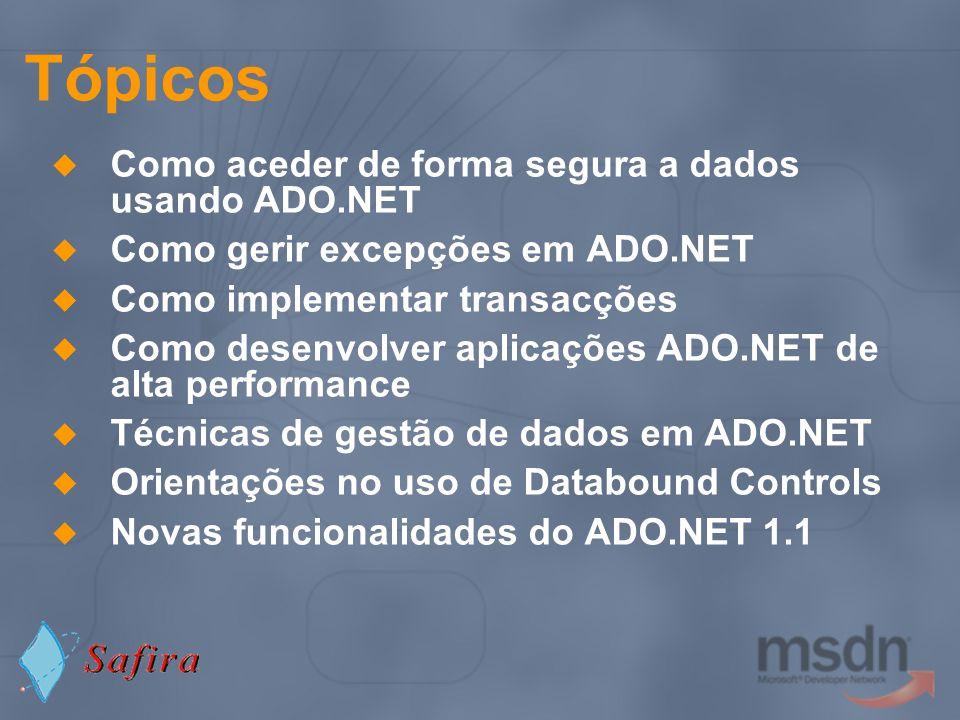 Tratamento de erros : Boas práticas Tratamento de Excepções No ADO.NET os erros são propagados através de Excepções disponibilizadas a partir das classes SqlException ou OleDbException Estender classes base para fazer o throw de erros com mais significado para código específico de acesso a dados Usar Excepções para verificar o estado de uma ligação é ineficiente Usar ConnectionState.Open ou ConnectionState.Close