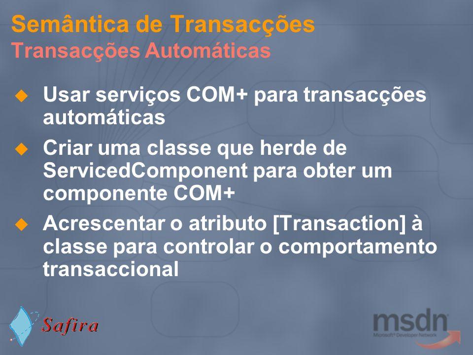 Semântica de Transacções Transacções Automáticas Usar serviços COM+ para transacções automáticas Criar uma classe que herde de ServicedComponent para