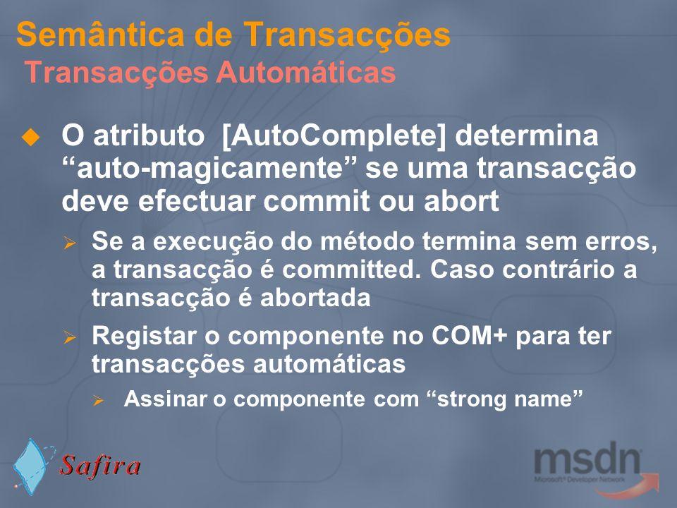 Semântica de Transacções Transacções Automáticas O atributo [AutoComplete] determina auto-magicamente se uma transacção deve efectuar commit ou abort