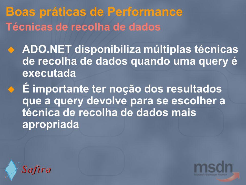 Boas práticas de Performance Técnicas de recolha de dados ADO.NET disponibiliza múltiplas técnicas de recolha de dados quando uma query é executada É