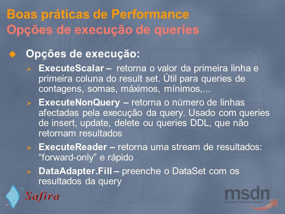 Boas práticas de Performance Opções de execução de queries Opções de execução: ExecuteScalar – retorna o valor da primeira linha e primeira coluna do