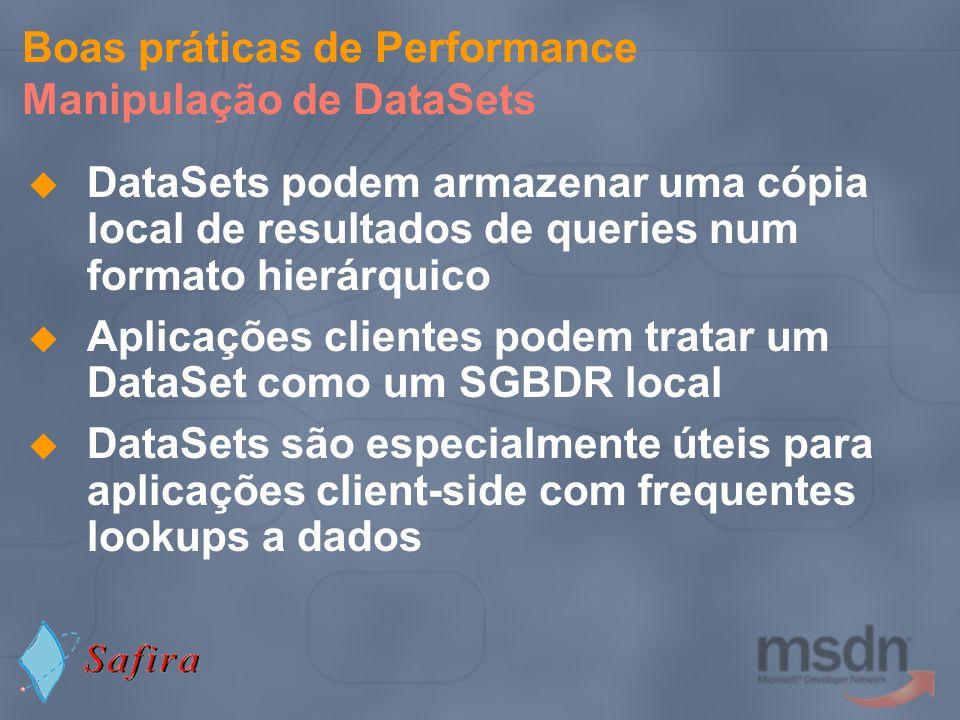 Boas práticas de Performance Manipulação de DataSets DataSets podem armazenar uma cópia local de resultados de queries num formato hierárquico Aplicaç