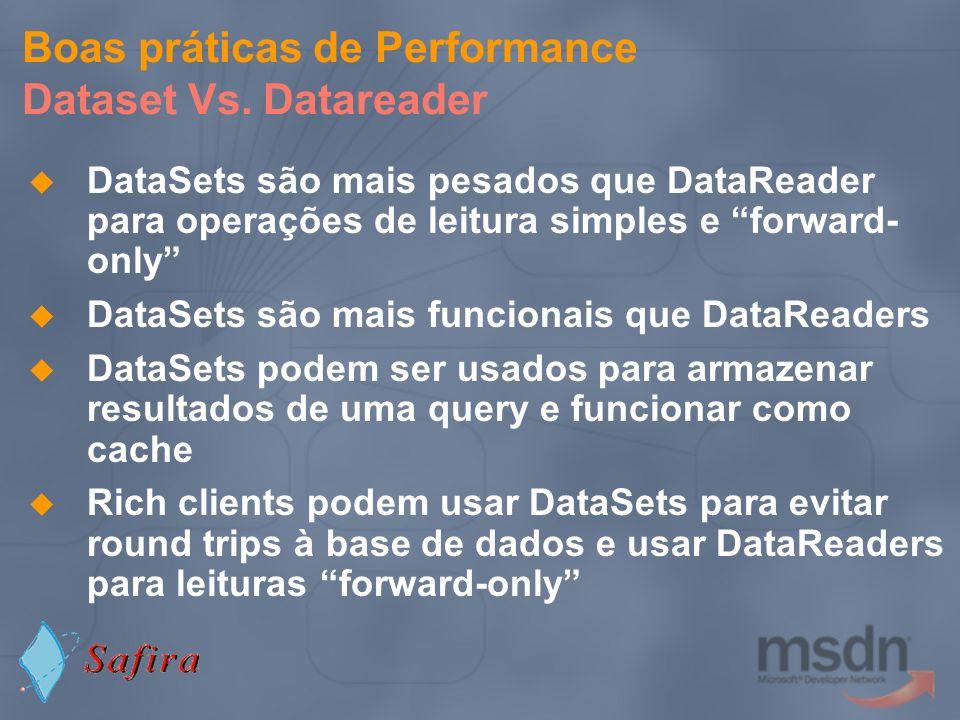 Boas práticas de Performance Dataset Vs. Datareader DataSets são mais pesados que DataReader para operações de leitura simples e forward- only DataSet