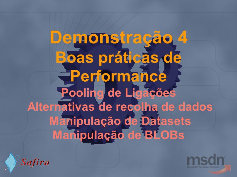 Demonstração 4 Boas práticas de Performance Pooling de Ligações Alternativas de recolha de dados Manipulação de Datasets Manipulação de BLOBs