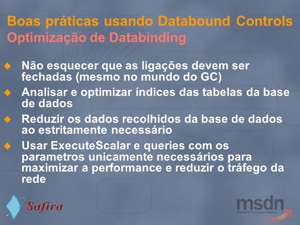 Boas práticas usando Databound Controls Optimização de Databinding Não esquecer que as ligações devem ser fechadas (mesmo no mundo do GC) Analisar e o