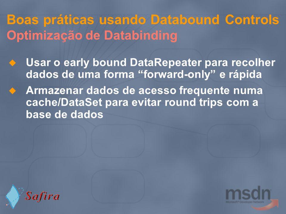 Boas práticas usando Databound Controls Optimização de Databinding Usar o early bound DataRepeater para recolher dados de uma forma forward-only e ráp