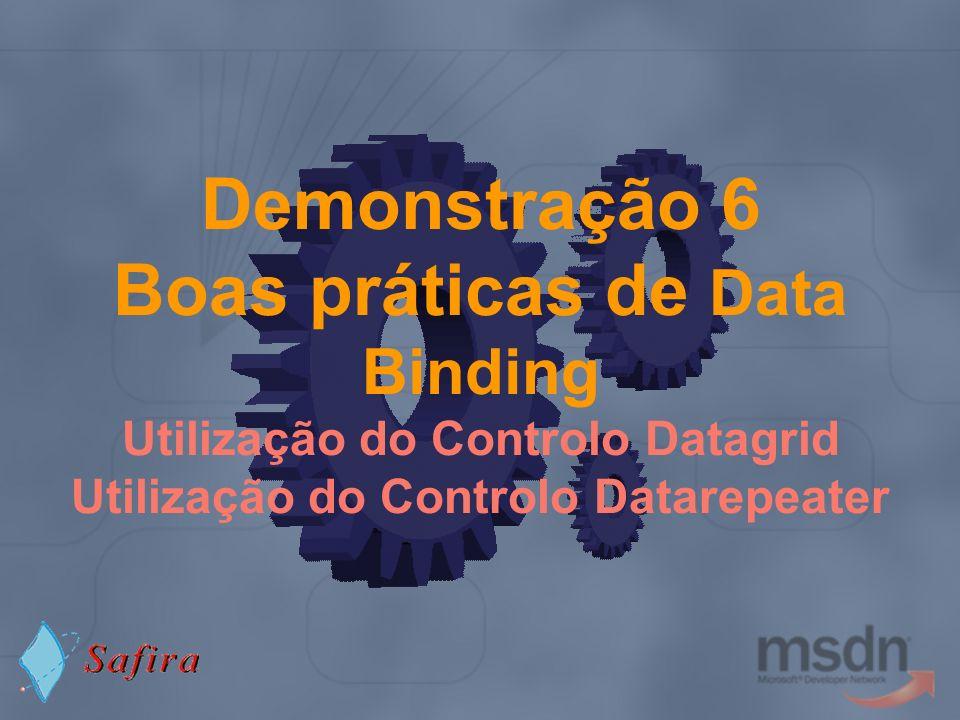 Demonstração 6 Boas práticas de Data Binding Utilização do Controlo Datagrid Utilização do Controlo Datarepeater