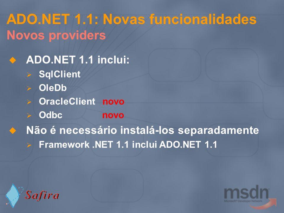 ADO.NET 1.1: Novas funcionalidades Novos providers ADO.NET 1.1 inclui: SqlClient OleDb OracleClient novo Odbc novo Não é necessário instalá-los separa