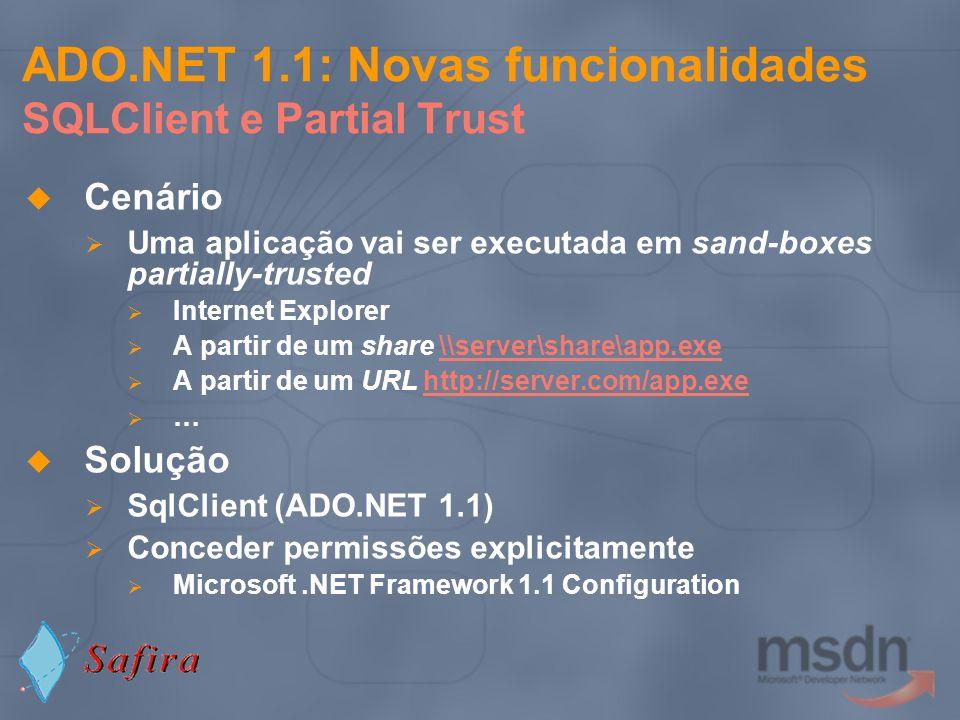 ADO.NET 1.1: Novas funcionalidades SQLClient e Partial Trust Cenário Uma aplicação vai ser executada em sand-boxes partially-trusted Internet Explorer