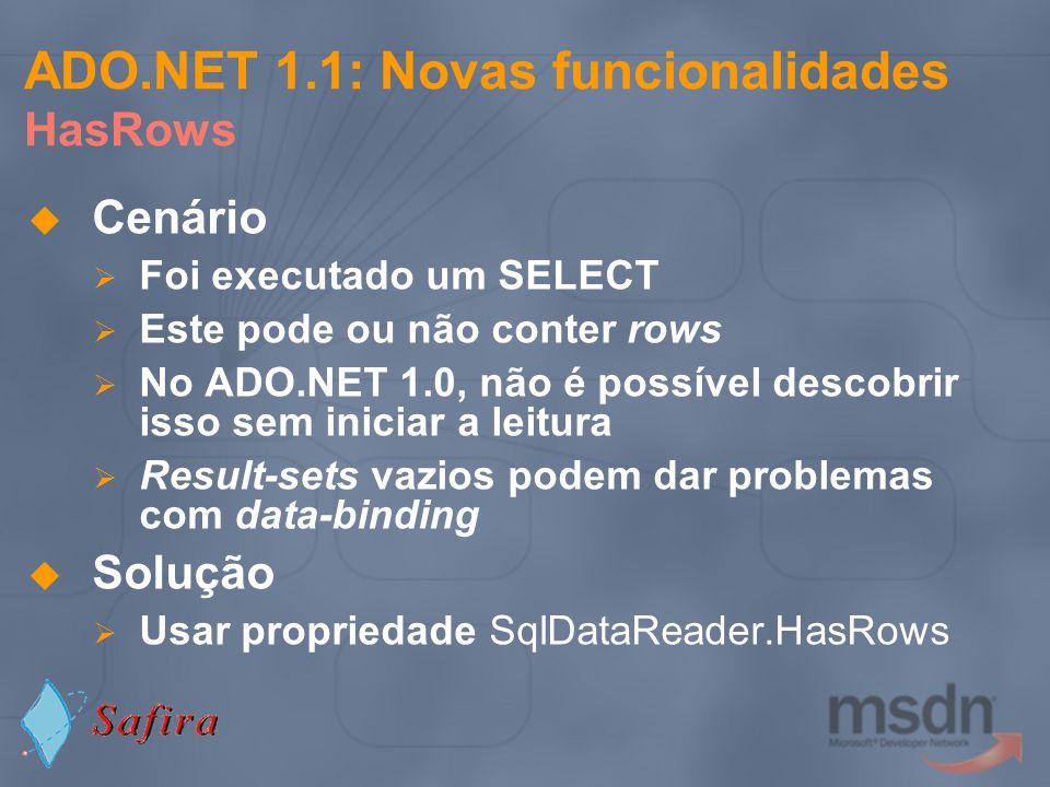 ADO.NET 1.1: Novas funcionalidades HasRows Cenário Foi executado um SELECT Este pode ou não conter rows No ADO.NET 1.0, não é possível descobrir isso