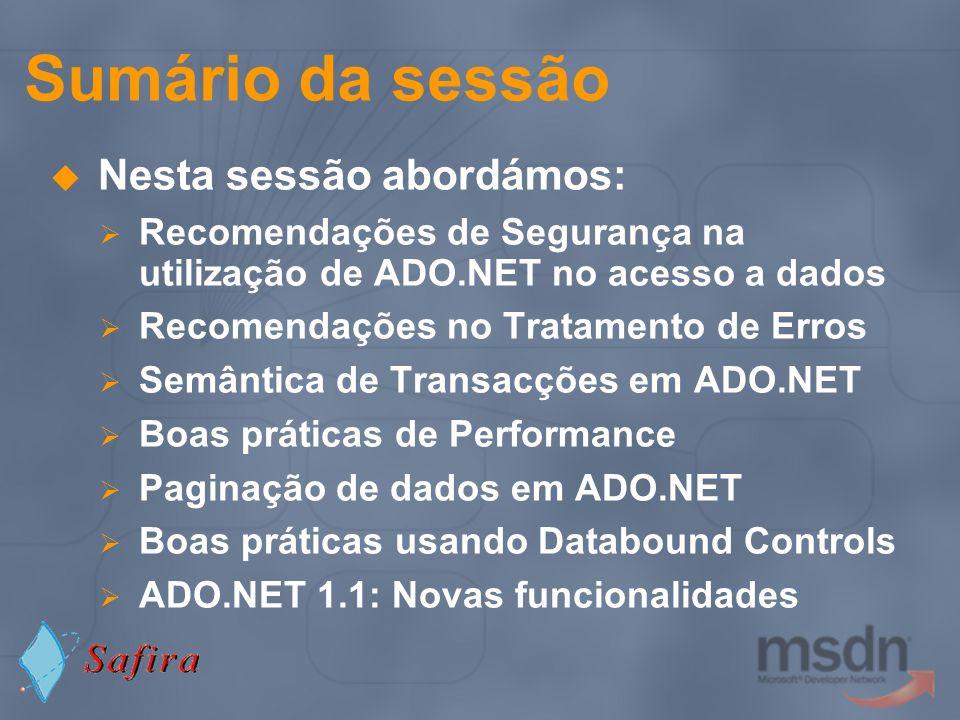 Sumário da sessão Nesta sessão abordámos: Recomendações de Segurança na utilização de ADO.NET no acesso a dados Recomendações no Tratamento de Erros S