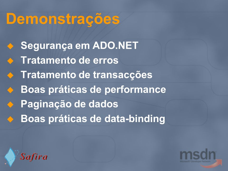 Demonstrações Segurança em ADO.NET Tratamento de erros Tratamento de transacções Boas práticas de performance Paginação de dados Boas práticas de data