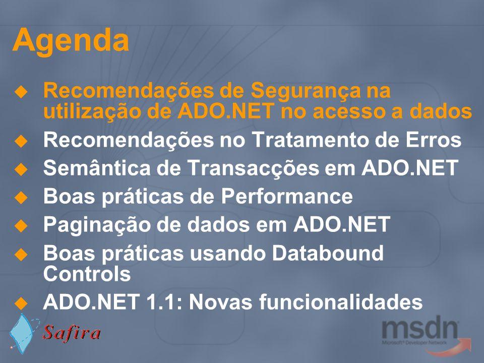 Sumário da sessão Nesta sessão abordámos: Recomendações de Segurança na utilização de ADO.NET no acesso a dados Recomendações no Tratamento de Erros Semântica de Transacções em ADO.NET Boas práticas de Performance Paginação de dados em ADO.NET Boas práticas usando Databound Controls ADO.NET 1.1: Novas funcionalidades