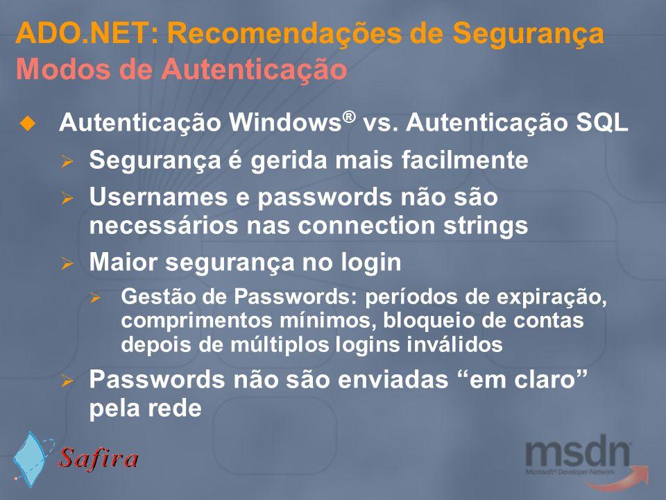 Autenticação Windows ® vs. Autenticação SQL Segurança é gerida mais facilmente Usernames e passwords não são necessários nas connection strings Maior