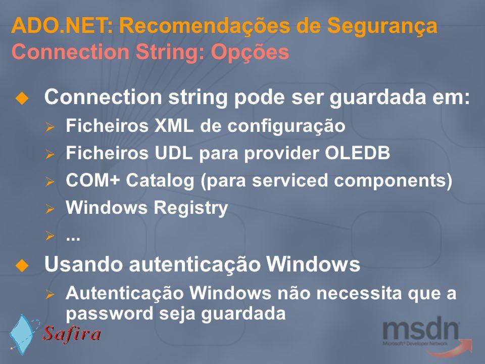 Connection string pode ser guardada em: Ficheiros XML de configuração Ficheiros UDL para provider OLEDB COM+ Catalog (para serviced components) Window
