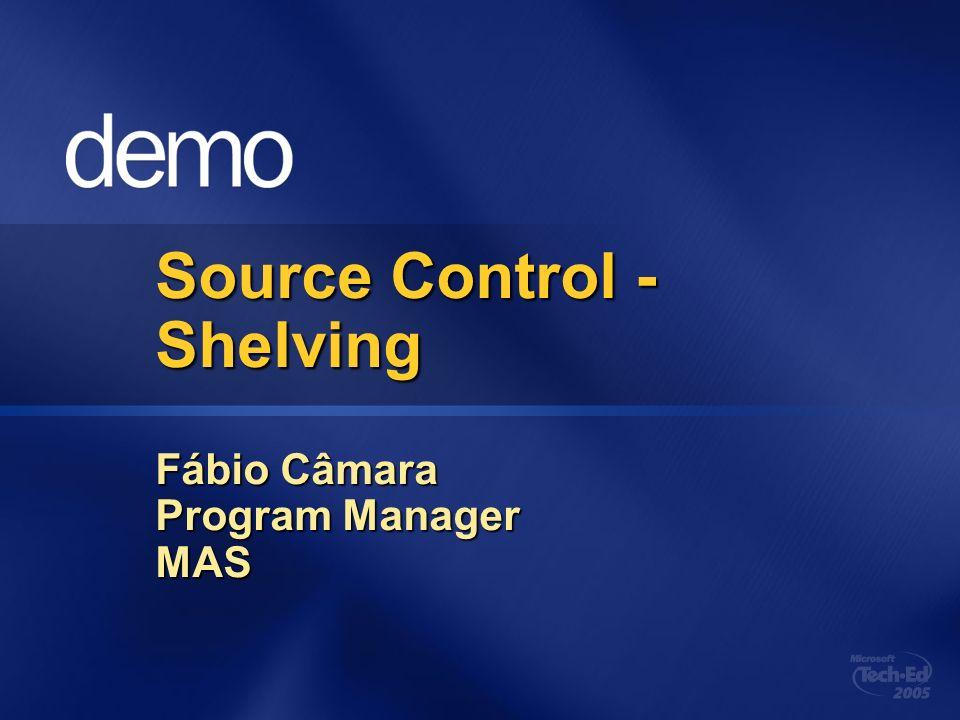 Source Control - Shelving Fábio Câmara Program Manager MAS