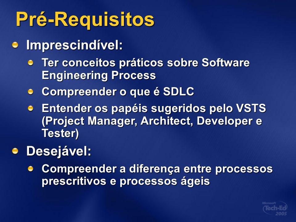 Pré-Requisitos Imprescindível: Ter conceitos práticos sobre Software Engineering Process Compreender o que é SDLC Entender os papéis sugeridos pelo VSTS (Project Manager, Architect, Developer e Tester) Desejável: Compreender a diferença entre processos prescritivos e processos ágeis